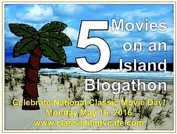BLOGATHON ( FIVE MOVIES ON AN ISLAND 5 : 16 : 2016 )